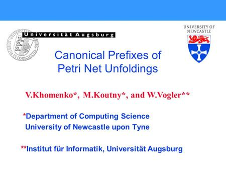 *Department of Computing Science University of Newcastle upon Tyne **Institut für Informatik, Universität Augsburg Canonical Prefixes of Petri Net Unfoldings.