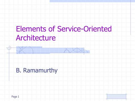 Page 1 Elements of <strong>Service</strong>-<strong>Oriented</strong> <strong>Architecture</strong> B. Ramamurthy.