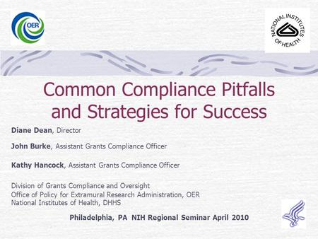 Common Compliance Pitfalls and Strategies for Success Diane Dean, Director John Burke, Assistant Grants Compliance Officer Kathy Hancock, Assistant Grants.