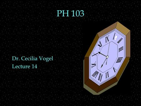 PH 103 Dr. Cecilia Vogel Lecture 14 Review Outline  Consequences of Einstein's postulates  time dilation  simultaneity  Einstein's relativity  1.