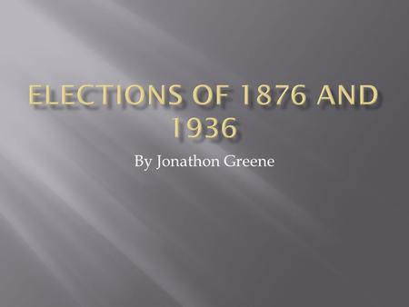 By Jonathon Greene. Election of 1876 The Election of 1876 involved Rutherford B. Hayes, the Republican Governor of Ohio and Samuel J. Tilden, the Democratic.