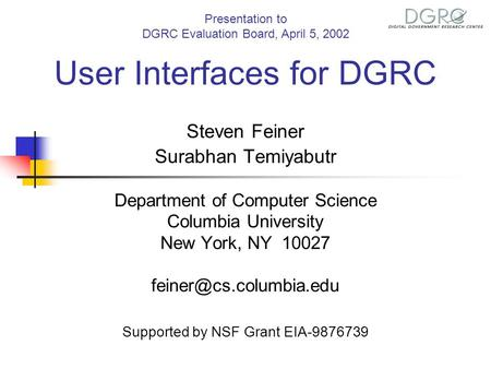 User Interfaces for DGRC Steven Feiner Surabhan Temiyabutr Department of Computer Science Columbia University New York, NY 10027