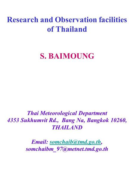 Research and Observation facilities of Thailand S. BAIMOUNG Thai Meteorological Department 4353 Sukhumvit Rd., Bang Na, Bangkok 10260, THAILAND Email: