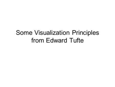 Some Visualization Principles from Edward Tufte. Edward Tufte, Beautiful Evidence See also