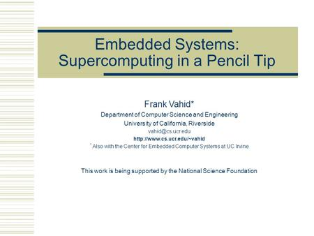 Embedded Systems: Supercomputing in a Pencil Tip Frank Vahid* Department of Computer Science and Engineering University of California, Riverside