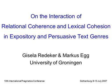 10th International Pragmatics Conference Gothenburg, 8-13 July 2007 On the Interaction of Relational Coherence and Lexical Cohesion in Expository and Persuasive.