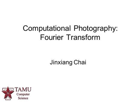 Computational Photography: Fourier Transform Jinxiang Chai.