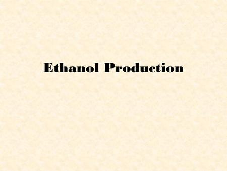 Ethanol Production. Feedstock 1.Biomass 2.Starch.