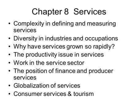 Chapter 8 Services Complexity in defining and measuring services Diversity in industries and occupations Why have services grown so rapidly? The productivity.
