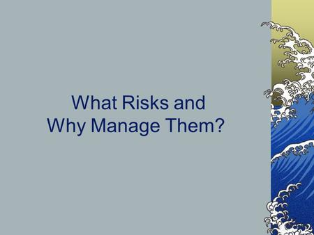 What Risks and Why Manage Them?. Why Risk Management? Higher Risk due to: Inflation/DisInflation Volatility of FX Rates Volatility of Interest Rates.