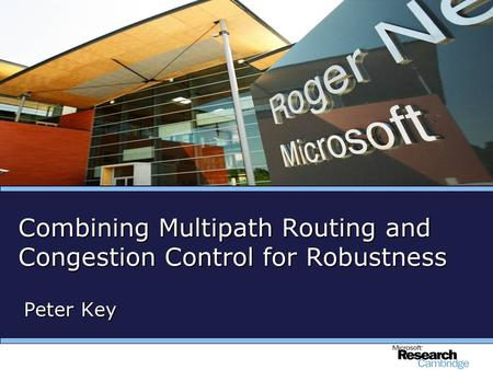 Combining Multipath Routing and Congestion Control for Robustness Peter Key.