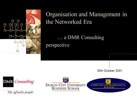 Organisation and Management in the Networked Era … a DMR Consulting perspective 30th October 2001.