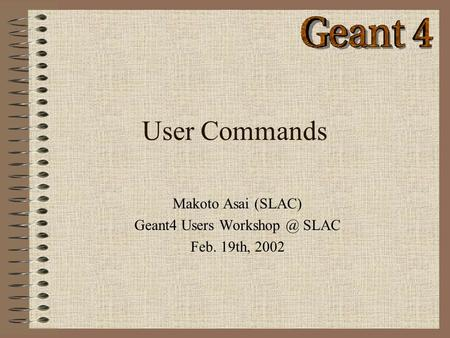 User Commands Makoto Asai (SLAC) Geant4 Users SLAC Feb. 19th, 2002.