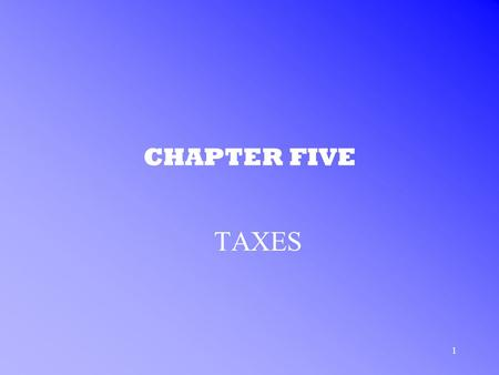 1 CHAPTER FIVE TAXES. 2 TAXES IN THE U.S. CORPORATE TAXES –forms of business are taxed differently single proprietor and partnership income is taxed at.