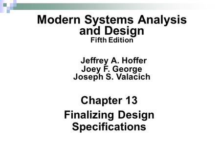 Chapter 13 Finalizing Design Specifications Modern Systems Analysis and Design Fifth Edition Jeffrey A. Hoffer Joey F. George Joseph S. Valacich.