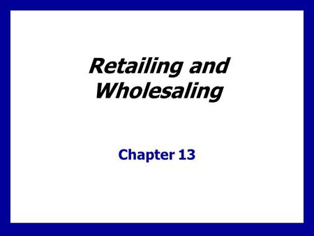 Learning Goals Understand the roles of retailers and wholesalers in the marketing channel. Know the major types of retailers and marketing decisions they.