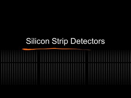 Silicon Strip Detectors. Background Semiconductors Doping N-type, P-type.