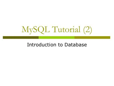 MySQL Tutorial (2) Introduction to Database. Banking Example branch (branch-name, branch-city, assets) customer (customer-name, customer-street, customer-city)
