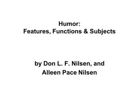 Humor: Features, Functions & Subjects by Don L. F. Nilsen, and Alleen Pace Nilsen.