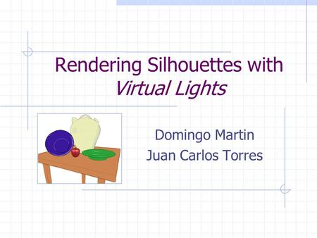 Rendering Silhouettes with Virtual Lights Domingo Martin Juan Carlos Torres.