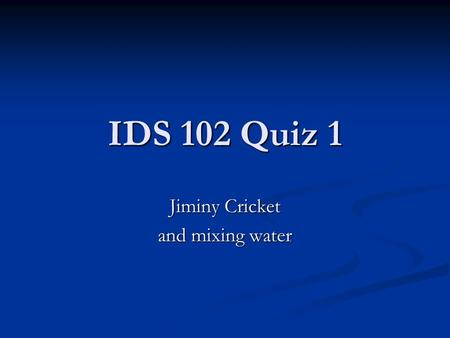 IDS 102 Quiz 1 Jiminy Cricket and mixing water. What do we know about  J? Celsius Temperature Jiminy Temperature Cool night 15  C 76  J Hot day 35.