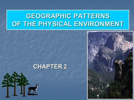 GEOGRAPHIC PATTERNS OF THE PHYSICAL ENVIRONMENT CHAPTER 2.