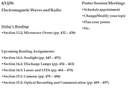 4/12/06 Electromagnetic Waves and Radio Friday's Reading: Section 13.2: Microwave Ovens (pp. 432 – 438) Upcoming Reading Assignments: Section 14.1: Sunlight.