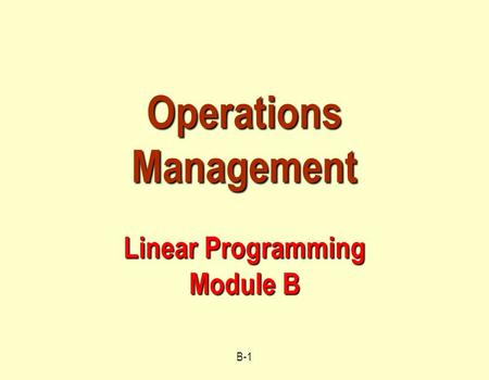 B-1 Operations Management Linear Programming Module B.
