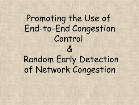 Promoting the Use of End-to-End Congestion Control & Random Early Detection of Network Congestion.