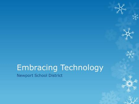 Embracing Technology Newport School District.  Stratton Elementary  Sadie Halstead Middle School  Newport High School  Students 1100  Staff 160 