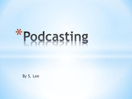 By S. Lee Podcast is an audio or video content being transferred over the internet. Podcast means a series of episodes (audio or video) in MP3 or MP4.