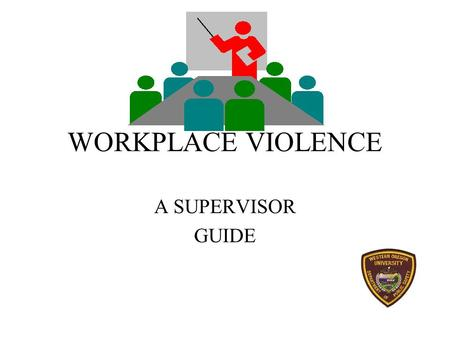 WORKPLACE VIOLENCE A SUPERVISOR GUIDE PLANNING PRE-EMPLOYMENT SCREENING –application as a guide to check past acts of violence –personal interviews with.