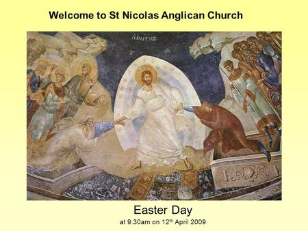 Easter Day at 9.30am on 12 th April 2009 Welcome to St Nicolas Anglican Church.