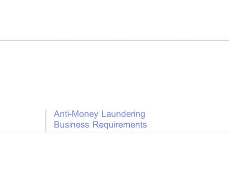Business Consulting Services Anti-Money Laundering Business Requirements.