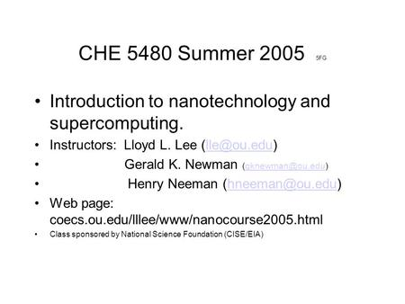 CHE 5480 Summer 2005 5FG Introduction to nanotechnology and supercomputing. Instructors: Lloyd L. Lee Gerald K. Newman