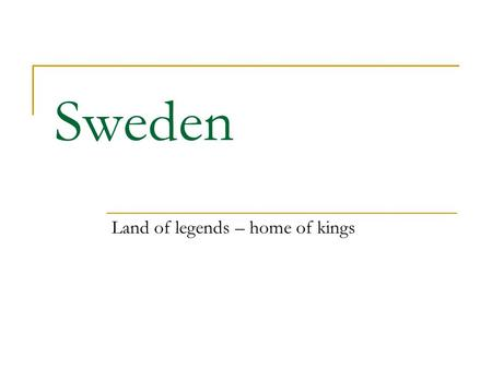 Sweden Land of legends – home of kings. Geography Surface area: 449 964 km2 Population: 9,0 millions Largest cities: Stockholm ( apr. 1 million) Göteborg.