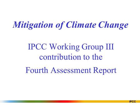 IPCC Mitigation of Climate Change IPCC Working Group III contribution to the Fourth Assessment Report.