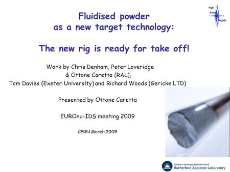 Fluidised powder as a new target technology: The new rig is ready for take off! Work by Chris Denham, Peter Loveridge & Ottone Caretta (RAL), Tom Davies.