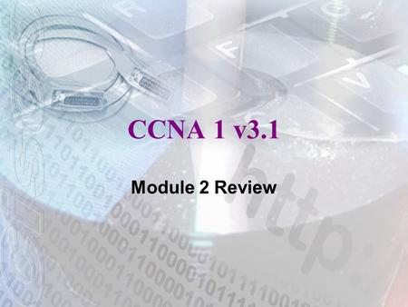 CCNA 1 v3.1 Module 2 Review. 2 Which types of networks pass a token sequentially to each host? Token Ring FDDI.