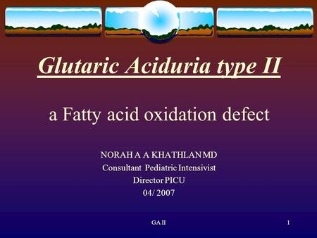 Glutaric Aciduria type II a Fatty acid oxidation defect