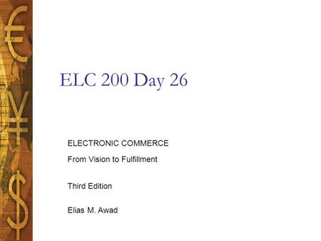 Elias M. Awad Third Edition ELECTRONIC COMMERCE From Vision to Fulfillment ELC 200 Day 26.
