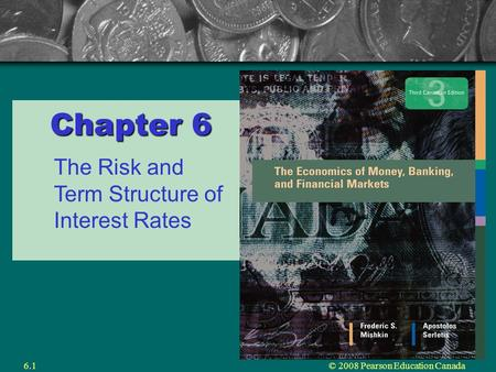 © 2008 Pearson Education Canada6.1 Chapter 6 The Risk and Term Structure of Interest Rates.
