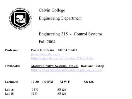 Calvin College Engineering Department Engineering 315 - Control Systems Fall 2004 Professor:Paulo F. Ribeiro SB134 x 6407