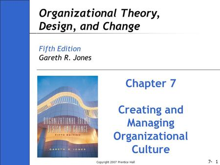 7- Copyright 2007 Prentice Hall 1 Organizational Theory, Design, and Change Fifth Edition Gareth R. Jones Chapter 7 Creating and Managing Organizational.
