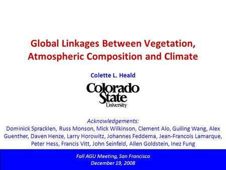 Global Linkages Between Vegetation, Atmospheric Composition and Climate Fall AGU Meeting, San Francisco December 19, 2008 Colette L. Heald Acknowledgements: