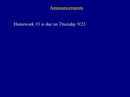 Announcements Homework #3 is due on Thursday 9/23.