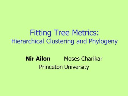 Fitting Tree Metrics: Hierarchical Clustering and Phylogeny Nir AilonMoses Charikar Princeton University.