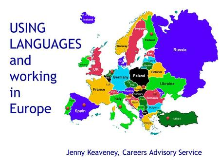 USING LANGUAGES and working in Europe Jenny Keaveney, Careers Advisory Service.