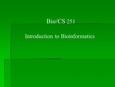 Bio/CS 251 Introduction to Bioinformatics. Class Web Site  This site will contain all important documents.
