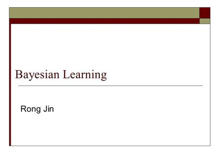 Bayesian Learning Rong Jin.